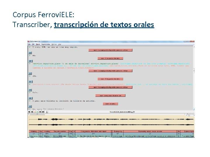 Corpus Ferrovi. ELE: Transcriber, transcripción de textos orales