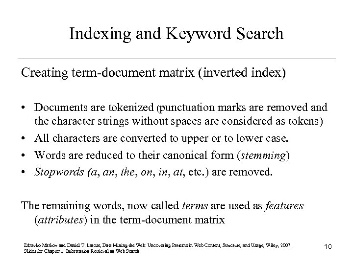 Indexing and Keyword Search Creating term-document matrix (inverted index) • Documents are tokenized (punctuation