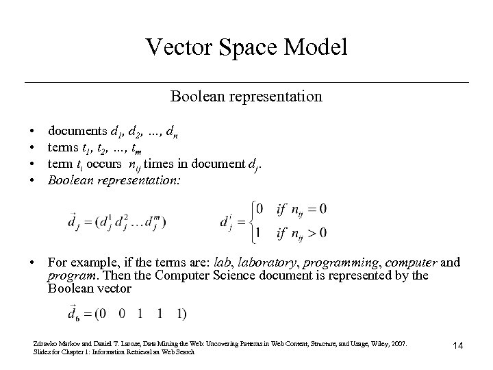 Vector Space Model Boolean representation • • documents d 1, d 2, …, dn