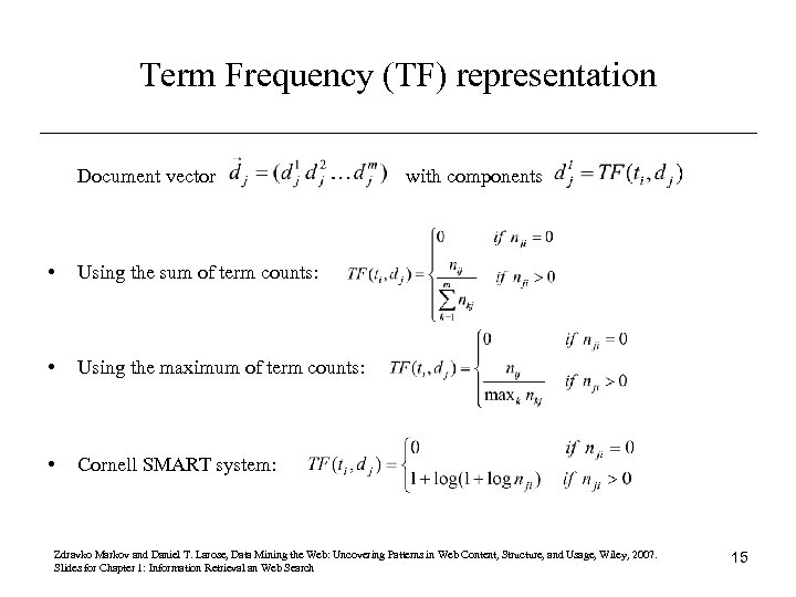 Term Frequency (TF) representation Document vector • Using the sum of term counts: •