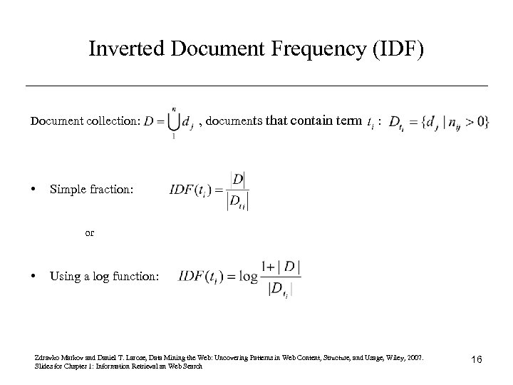 Inverted Document Frequency (IDF) Document collection: • , documents that contain term : Simple