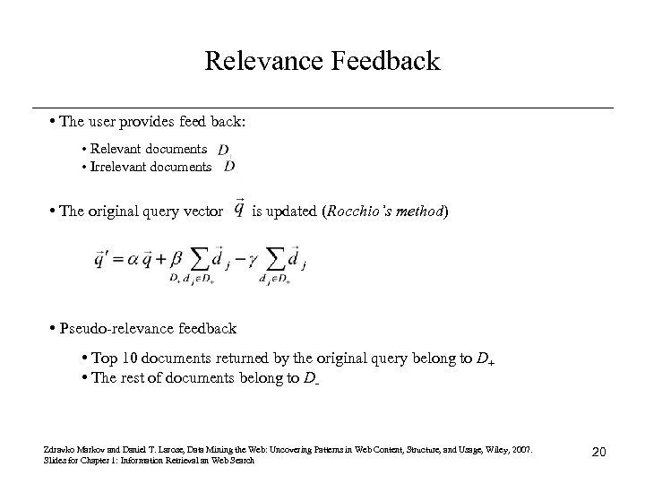 Relevance Feedback • The user provides feed back: • Relevant documents • Irrelevant documents