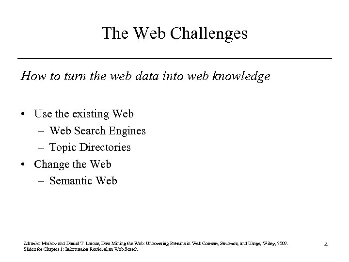 The Web Challenges How to turn the web data into web knowledge • Use