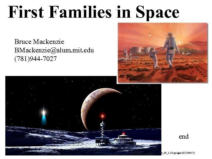 First Families in Space Bruce Mackenzie BMackenzie@alum. mit. edu (781)944 -7027 end (Bruce Mackenzie,