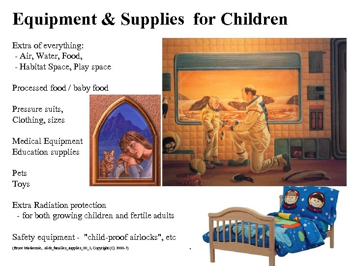 Equipment & Supplies for Children Extra of everything: - Air, Water, Food, - Habitat