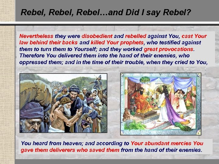 Rebel, Rebel…and Did I say Rebel? Nevertheless they were disobedient and rebelled against You,
