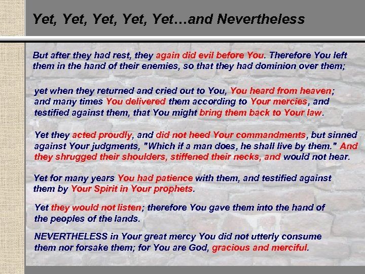 Yet, Yet…and Nevertheless But after they had rest, they again did evil before You.