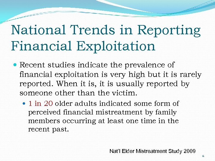National Trends in Reporting Financial Exploitation Recent studies indicate the prevalence of financial exploitation