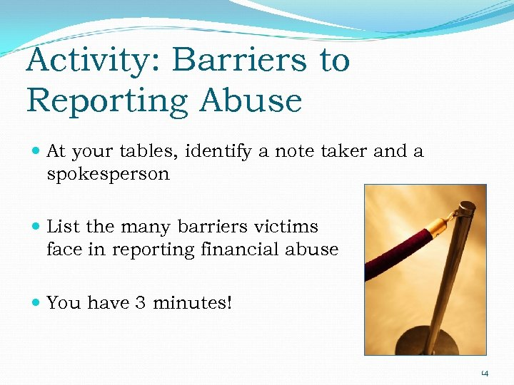Activity: Barriers to Reporting Abuse At your tables, identify a note taker and a