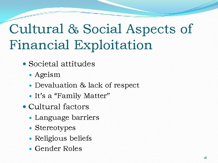 Cultural & Social Aspects of Financial Exploitation Societal attitudes Ageism Devaluation & lack of