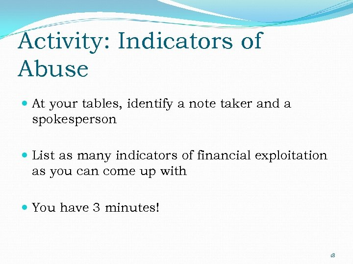 Activity: Indicators of Abuse At your tables, identify a note taker and a spokesperson
