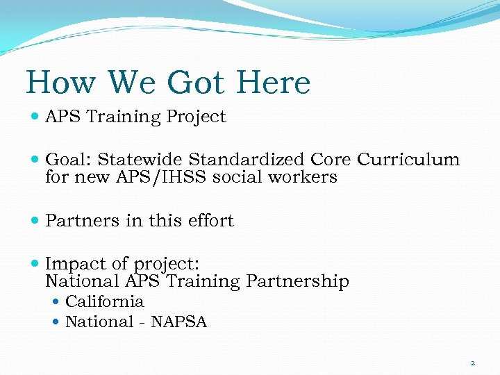 How We Got Here APS Training Project Goal: Statewide Standardized Core Curriculum for new