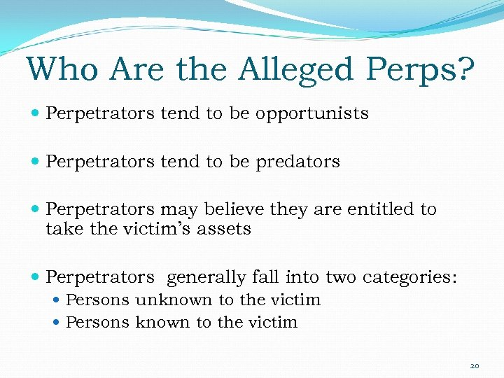 Who Are the Alleged Perps? Perpetrators tend to be opportunists Perpetrators tend to be