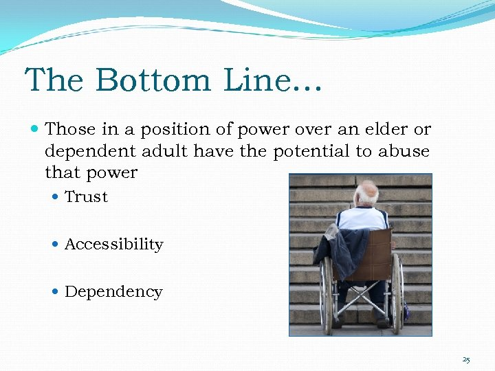 The Bottom Line… Those in a position of power over an elder or dependent