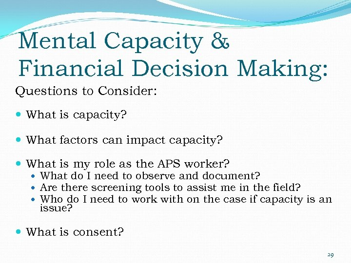Mental Capacity & Financial Decision Making: Questions to Consider: What is capacity? What factors