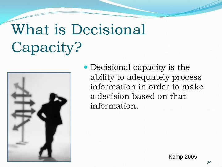 What is Decisional Capacity? Decisional capacity is the ability to adequately process information in