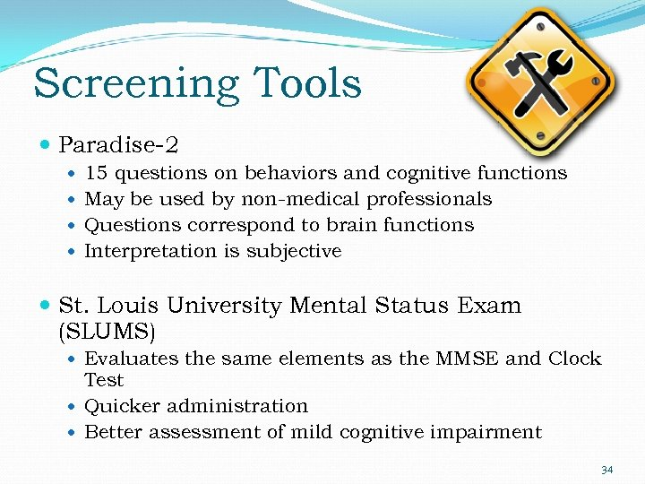 Screening Tools Paradise-2 15 questions on behaviors and cognitive functions May be used by