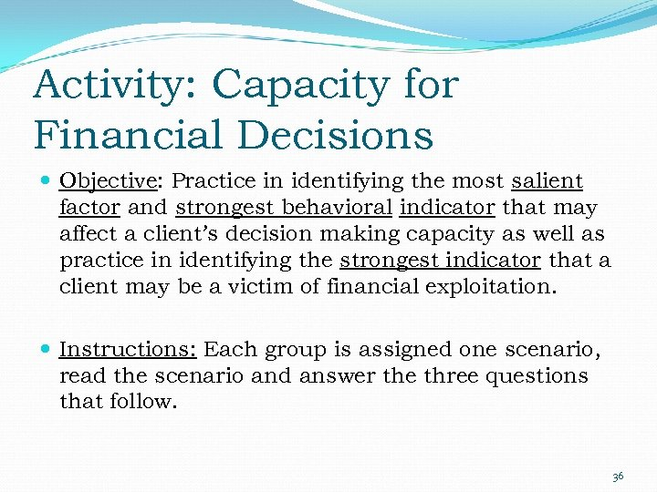 Activity: Capacity for Financial Decisions Objective: Practice in identifying the most salient factor and