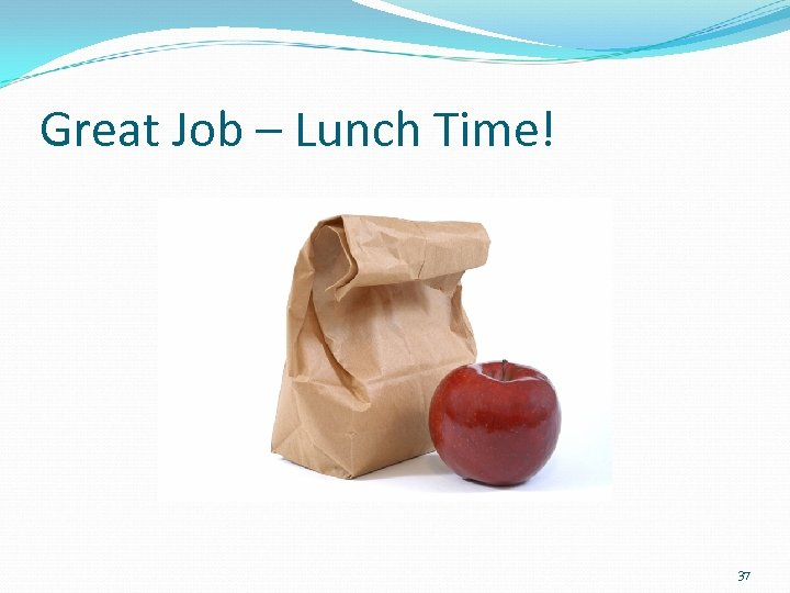 Great Job – Lunch Time! 37