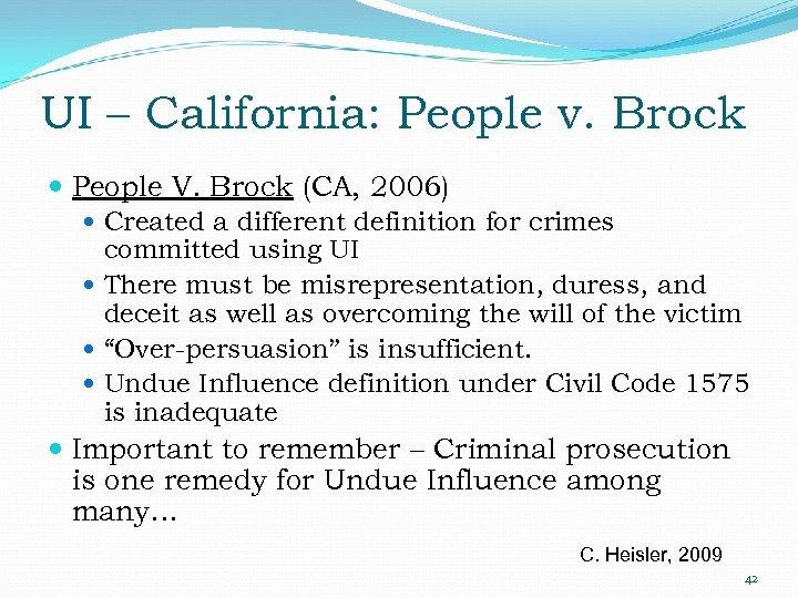 UI – California: People v. Brock People V. Brock (CA, 2006) Created a different