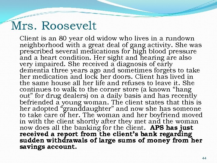 Mrs. Roosevelt Client is an 80 year old widow who lives in a rundown