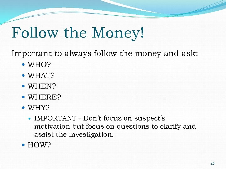 Follow the Money! Important to always follow the money and ask: WHO? WHAT? WHEN?