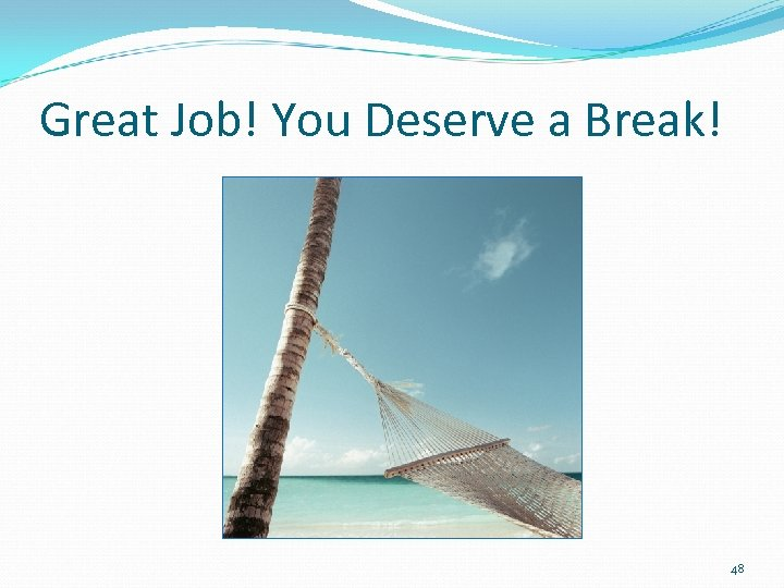 Great Job! You Deserve a Break! 48
