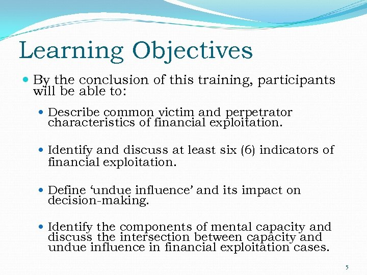 Learning Objectives By the conclusion of this training, participants will be able to: Describe