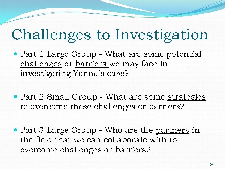 Challenges to Investigation Part 1 Large Group - What are some potential challenges or