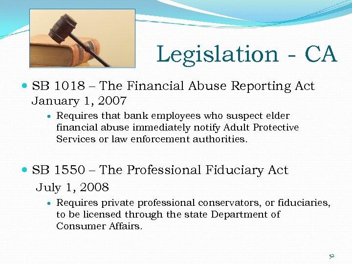 Legislation - CA SB 1018 – The Financial Abuse Reporting Act January 1, 2007