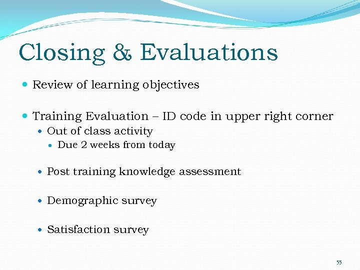 Closing & Evaluations Review of learning objectives Training Evaluation – ID code in upper