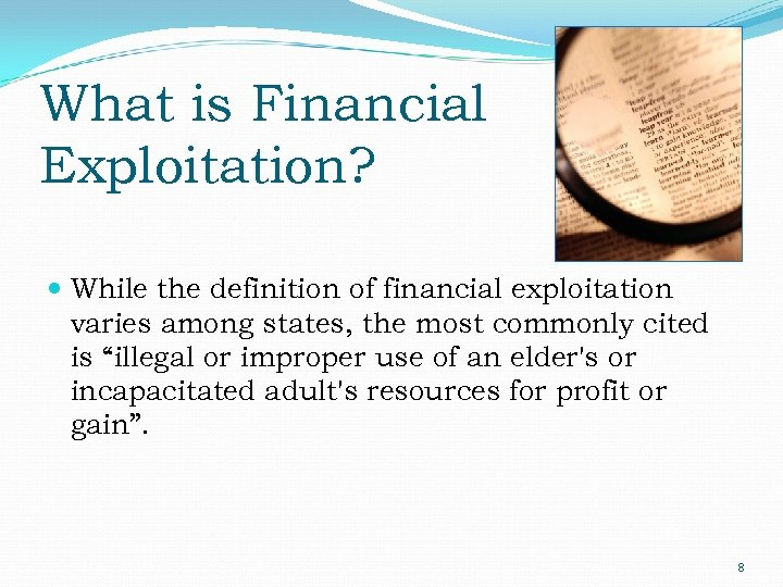 What is Financial Exploitation? While the definition of financial exploitation varies among states, the