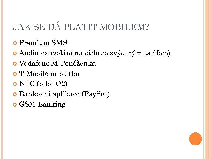 JAK SE DÁ PLATIT MOBILEM? Premium SMS Audiotex (volání na číslo se zvýšeným tarifem)