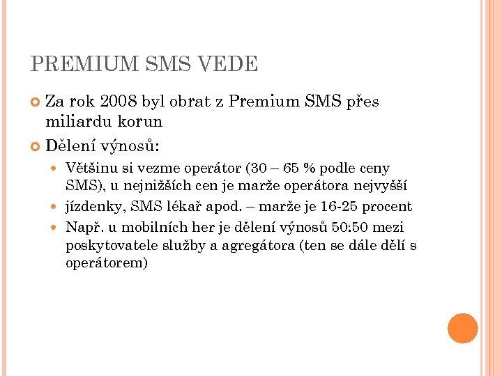 PREMIUM SMS VEDE Za rok 2008 byl obrat z Premium SMS přes miliardu korun