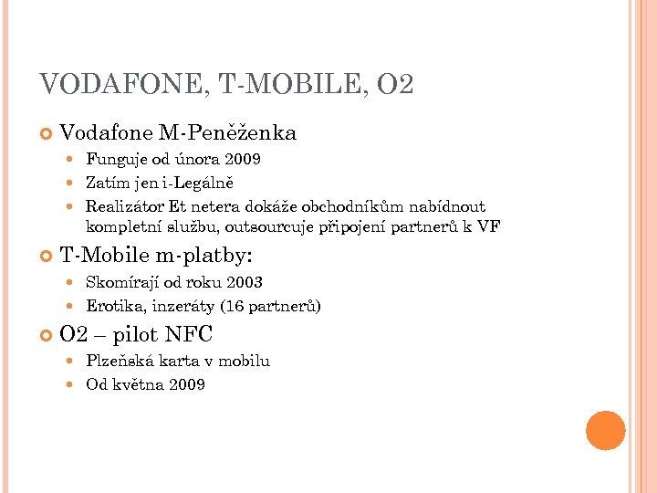 VODAFONE, T-MOBILE, O 2 Vodafone M-Peněženka Funguje od února 2009 Zatím jen i-Legálně Realizátor