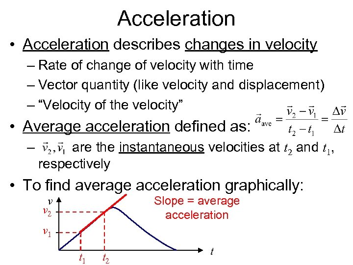 Acceleration • Acceleration describes changes in velocity – Rate of change of velocity with