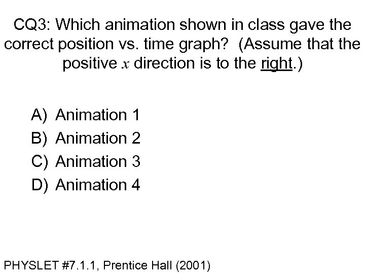 CQ 3: Which animation shown in class gave the correct position vs. time graph?