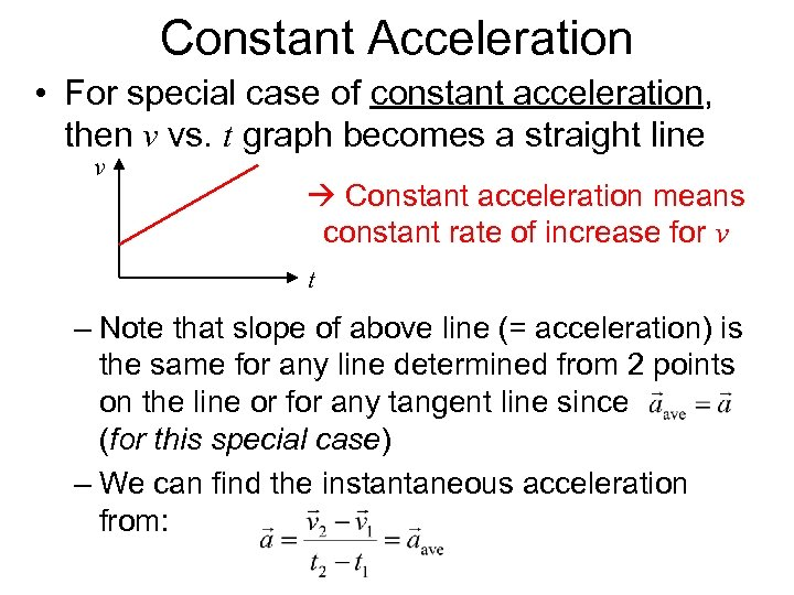 Constant Acceleration • For special case of constant acceleration, then v vs. t graph
