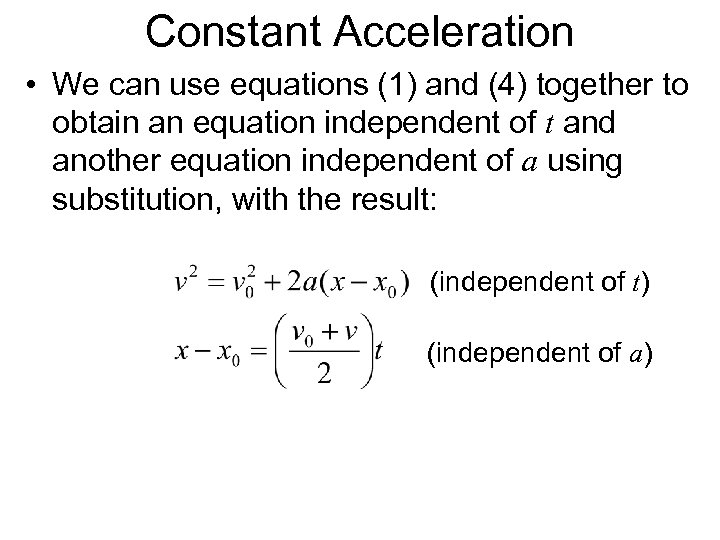 Constant Acceleration • We can use equations (1) and (4) together to obtain an
