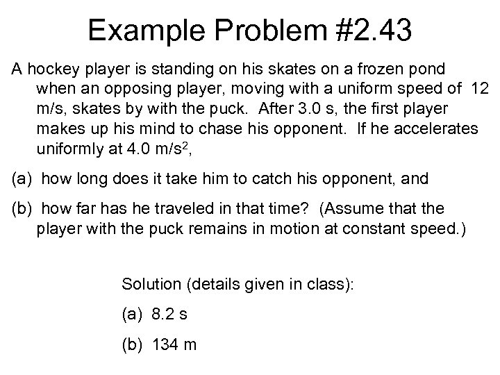 Example Problem #2. 43 A hockey player is standing on his skates on a
