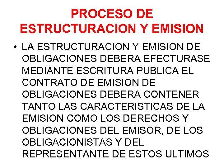 PROCESO DE ESTRUCTURACION Y EMISION • LA ESTRUCTURACION Y EMISION DE OBLIGACIONES DEBERA EFECTURASE
