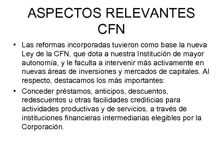 ASPECTOS RELEVANTES CFN • Las reformas incorporadas tuvieron como base la nueva Ley de