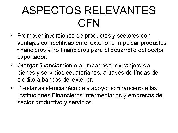 ASPECTOS RELEVANTES CFN • Promover inversiones de productos y sectores con ventajas competitivas en