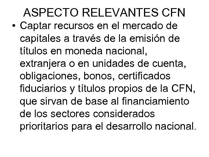 ASPECTO RELEVANTES CFN • Captar recursos en el mercado de capitales a través de
