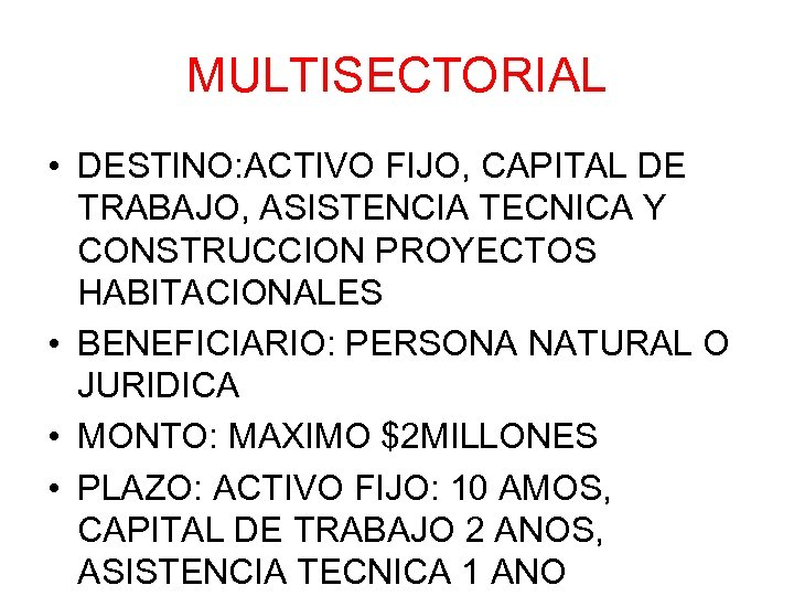 MULTISECTORIAL • DESTINO: ACTIVO FIJO, CAPITAL DE TRABAJO, ASISTENCIA TECNICA Y CONSTRUCCION PROYECTOS HABITACIONALES