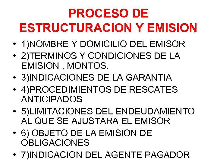 PROCESO DE ESTRUCTURACION Y EMISION • 1)NOMBRE Y DOMICILIO DEL EMISOR • 2)TERMINOS Y