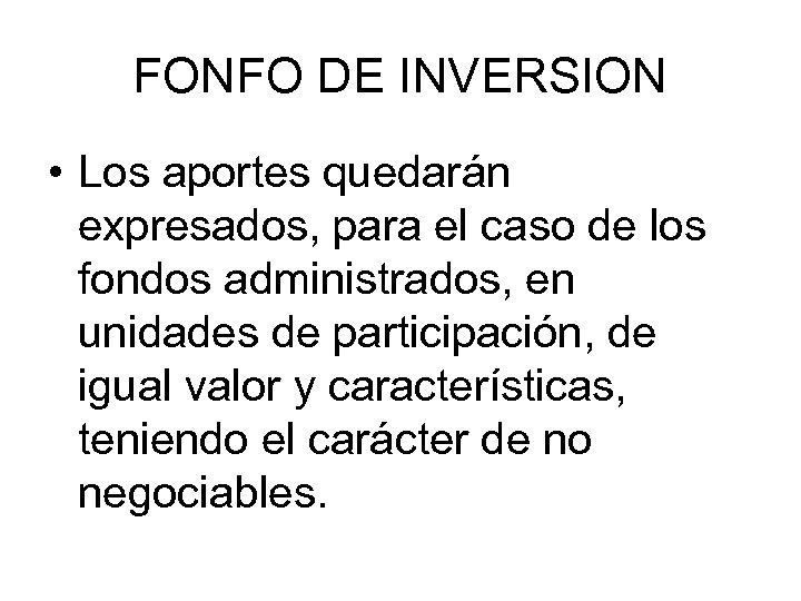 FONFO DE INVERSION • Los aportes quedarán expresados, para el caso de los fondos
