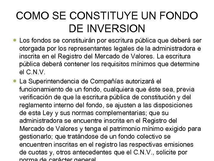 COMO SE CONSTITUYE UN FONDO DE INVERSION Los fondos se constituirán por escritura pública