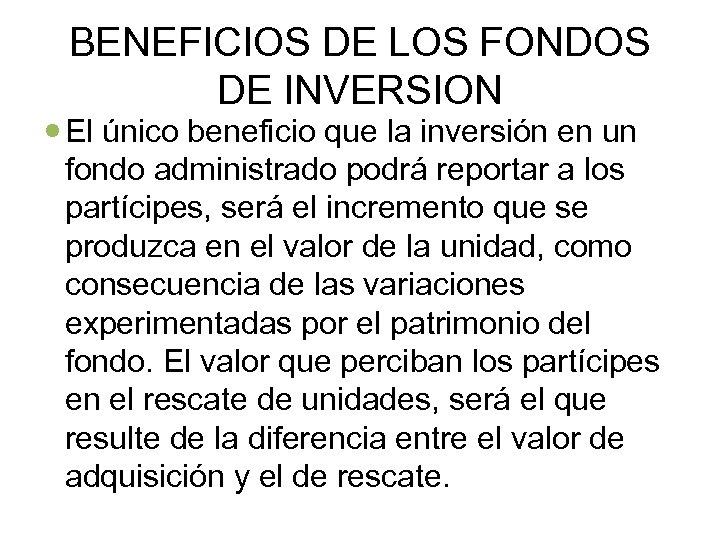 BENEFICIOS DE LOS FONDOS DE INVERSION El único beneficio que la inversión en un