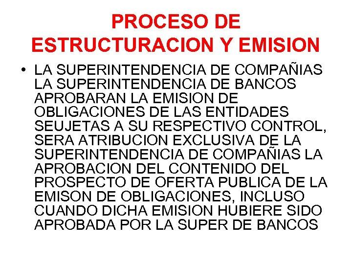 PROCESO DE ESTRUCTURACION Y EMISION • LA SUPERINTENDENCIA DE COMPAÑIAS LA SUPERINTENDENCIA DE BANCOS